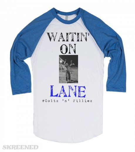 "LOVE LOVE THIS SHIRT!!! I WOULD OF WAITED ON LANE FOREVER!!! ""Waitin' On Lane""  Check Out Our Brand New Designs On Skreened! Plenty More Designs To Come!! Get Yours Here First!! #Skreened #Colts'n'Fillies #Rodeo #WesternWindsWesternWares"
