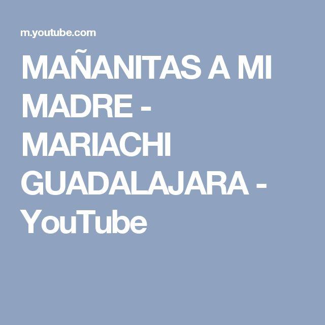 MAÑANITAS A MI MADRE - MARIACHI GUADALAJARA - YouTube