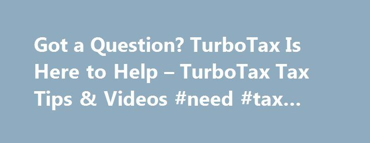 Got a Question? TurboTax Is Here to Help – TurboTax Tax Tips & Videos #need #tax #help http://vermont.remmont.com/got-a-question-turbotax-is-here-to-help-turbotax-tax-tips-videos-need-tax-help/  # Got a Question? TurboTax Is Here to Help TurboTax offers a variety of tax help and support options so you can choose the best online tax preparation solution that fits your needs. TurboTax Help Support Options When you do your taxes with TurboTax, you never have to go it alone. We re with you every…