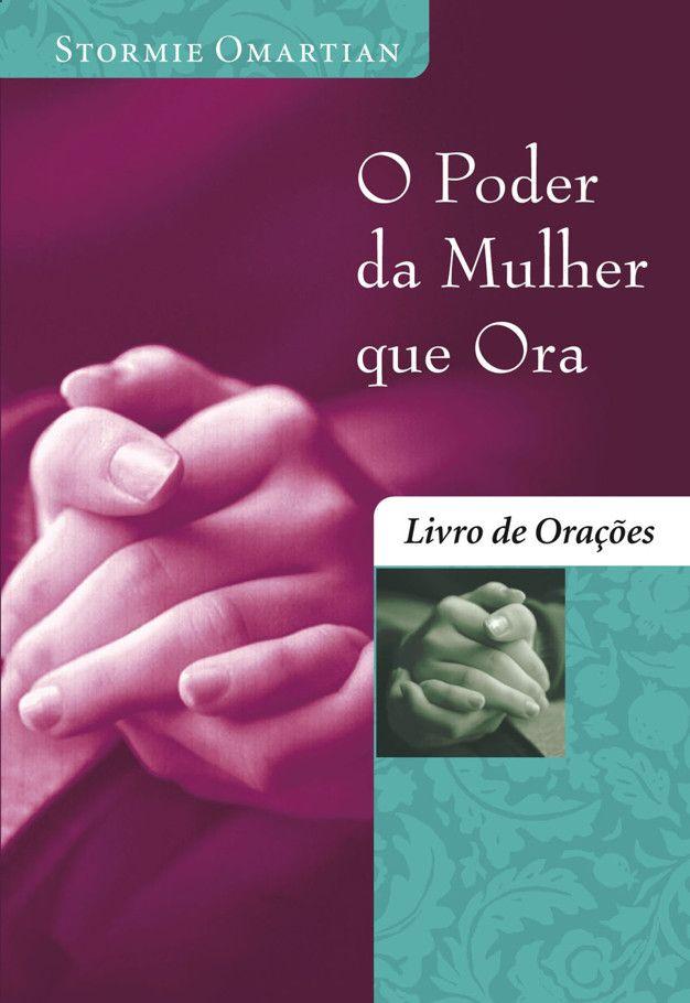 Download livro O Poder da Mulher que Ora - Livro de Oracoes - Stormie Omartian em ePUB, mobi e PDF
