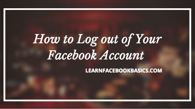Facebook Logout - How to Log out of Your Facebook Account - Logout Facebook Profile Now