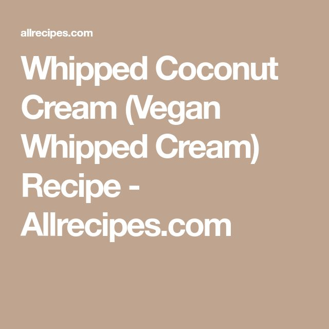 Whipped Coconut Cream (Vegan Whipped Cream) Recipe - Allrecipes.com
