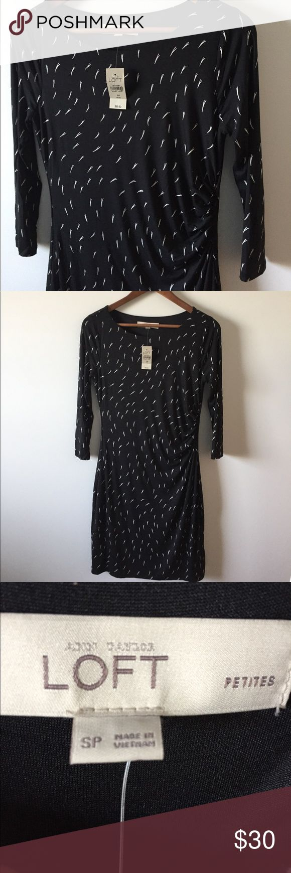 "NWT LOFT dress Size SP NWT LOFT dress. Black with subtle pattern - great for casual or office!  Pretty side ruching - so flattering! 16"" across bust, 35"" shoulder to hem. 3/4 sleeves. Slim fit. Has been sitting in my closet - never worn. Size small petite. LOFT Dresses"