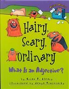"""""""Hairy, scary, ordinary : what is an adjective?""""   Rhyming text and illustrations of comical cats present numerous examples of adjectives, from """"hairy, scary, cool, and ordinary"""" to """"tan and tall,"""" """"funny, frisky, smooth, and small."""""""
