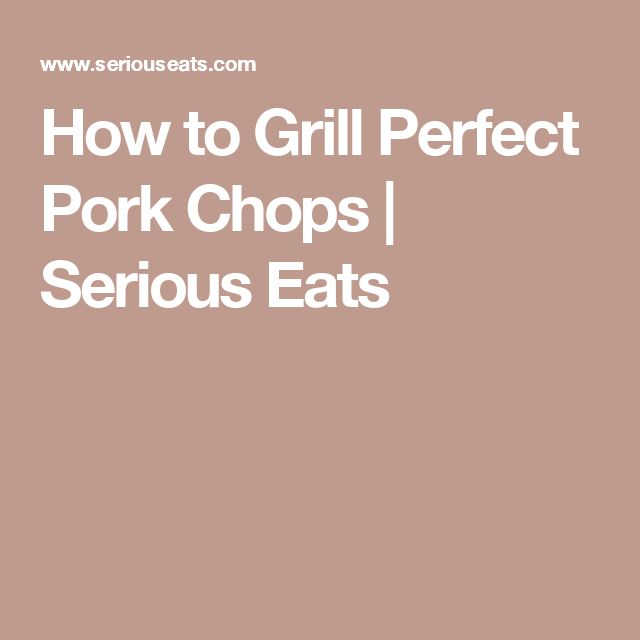 How to Grill Perfect Pork Chops | Serious Eats