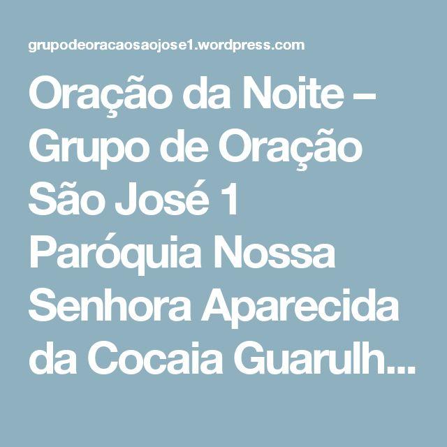 Oração da Noite – Grupo de Oração São José 1  Paróquia Nossa Senhora Aparecida da Cocaia Guarulhos – SP