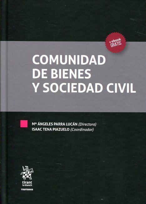 Comunidad de bienes y sociedad civil / directora, Mª Ángeles Parra Lucán ; coordinador, Isaac Tena Piazuelo ; autores, Juan Arpio Santacruz ... [et al.]. Tirant lo Blanch, 2017