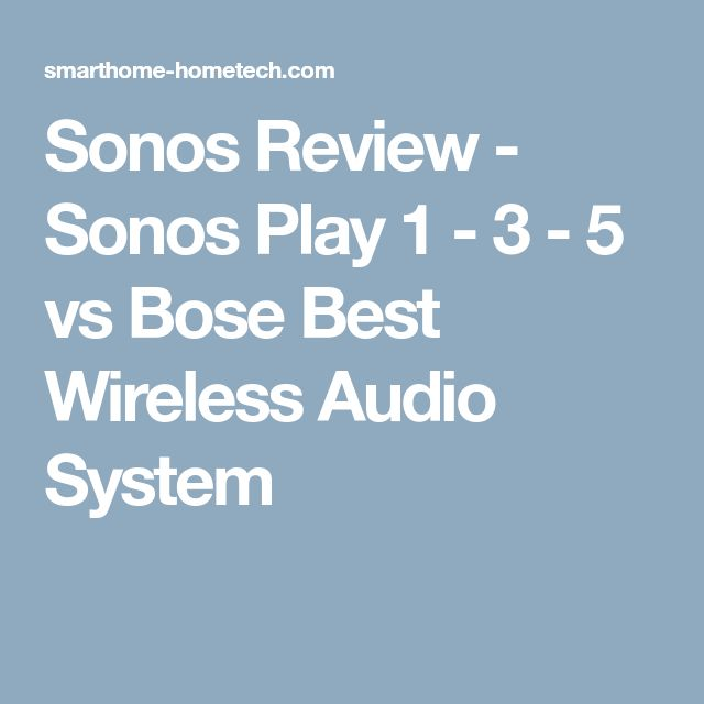 Sonos Review - Sonos Play 1 - 3 - 5 vs Bose Best Wireless Audio System