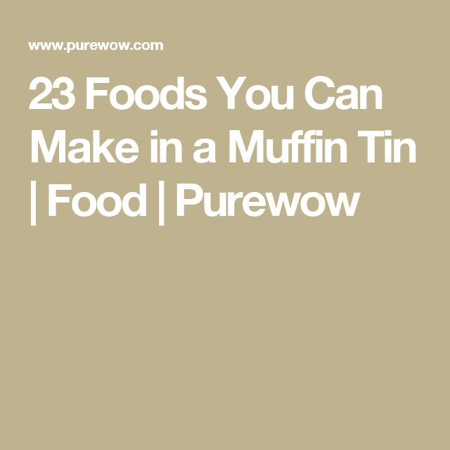 23 Foods You Can Make in a Muffin Tin | Food | Purewow