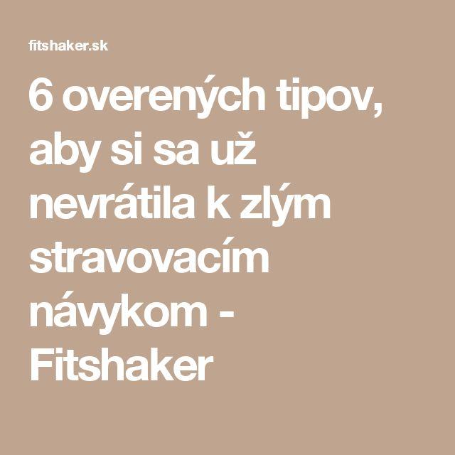 6 overených tipov, aby si sa už nevrátila k zlým stravovacím návykom - Fitshaker
