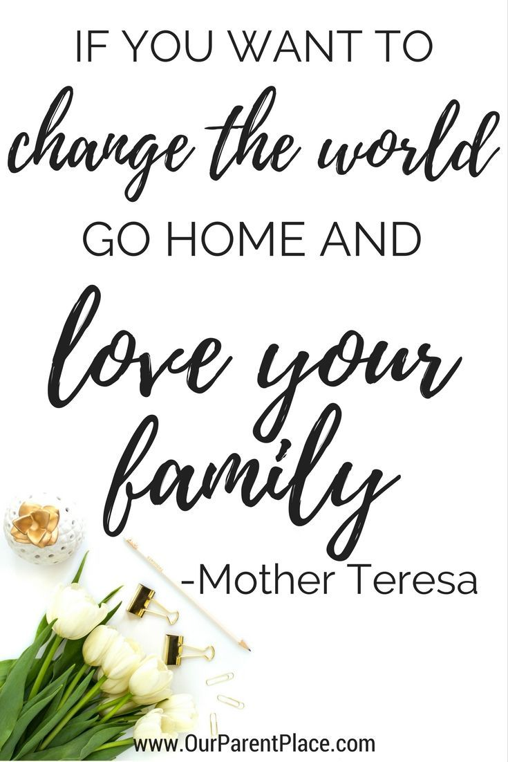 Most inspiring motherhood quotes: If you want to change the world, go home and love your family. #motherhoodquotes #parentingquotes #inspirationalquotes