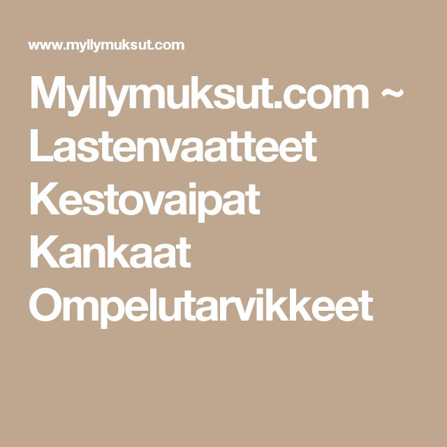 Myllymuksut.com ~ Lastenvaatteet Kestovaipat Kankaat Ompelutarvikkeet