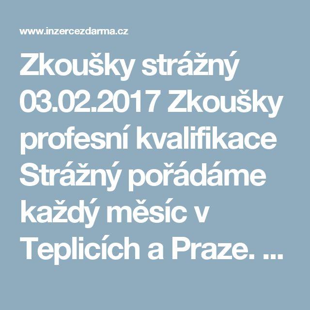 Zkoušky strážný  03.02.2017  Zkoušky profesní kvalifikace Strážný pořádáme každý měsíc v Teplicích a Praze. Včetně přípravného kurzu a studijních materiálů (zdarma)