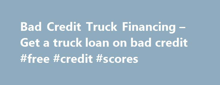 Bad Credit Truck Financing – Get a truck loan on bad credit #free #credit #scores http://credits.remmont.com/bad-credit-truck-financing-get-a-truck-loan-on-bad-credit-free-credit-scores/  #bad credit # Can you get a semi truck loan on bad credit? In today's economy there are many people losing their jobs due to company downsizing or cutbacks. This leads many of them to find a more stable type…  Read moreThe post Bad Credit Truck Financing – Get a truck loan on bad credit #free #credit…