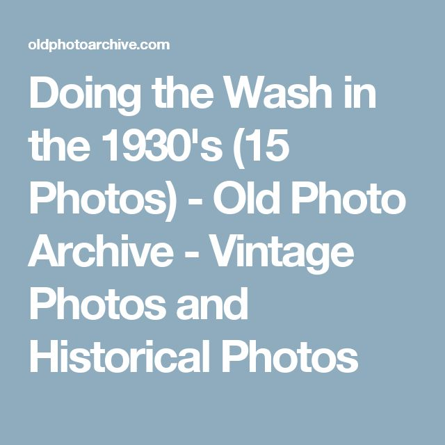 Doing the Wash in the 1930's (15 Photos) - Old Photo Archive - Vintage Photos and Historical Photos