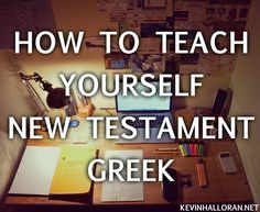 How to Teach Yourself New Testament Greek http://www.kevinhalloran.net/how-to-learn-new-testament-greek/