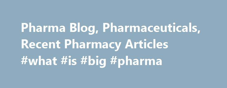 Pharma Blog, Pharmaceuticals, Recent Pharmacy Articles #what #is #big #pharma http://pharma.remmont.com/pharma-blog-pharmaceuticals-recent-pharmacy-articles-what-is-big-pharma/  #pharma blogs # Pharma Blogs Brand India Pharma focuses on therapeutic measures that ensure the patients' needs are met. Our blog page includes a list of renowned doctors and pharmacists who are pioneers in the Pharma industry. Follow the Brand India Pharma's page on the pharmaceuticals blog section to read recent…