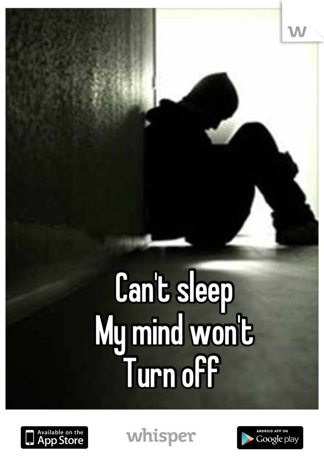 Can't sleep  My mind won't  Turn offInsomnia Suck, Can'T Sleep, Quotes Sayings, Broken Soupart, Broken Sou Parts