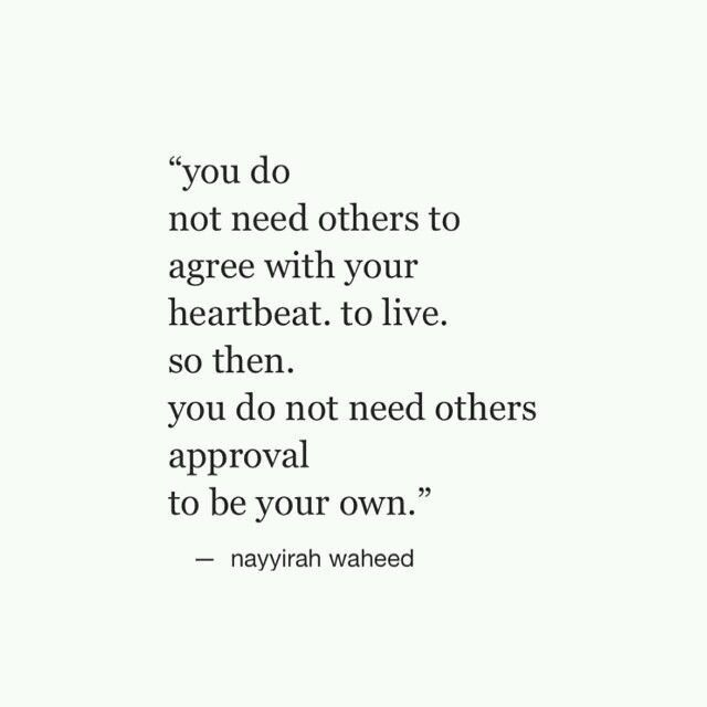 """you do not need others approval to be your own"" -Nayyirah Waheed//"