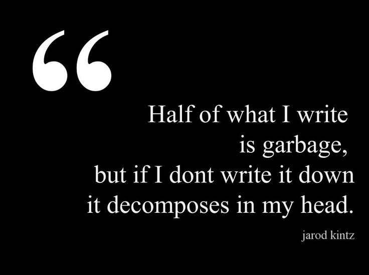 Half of what I write is garbage... #quotes #authors #writers