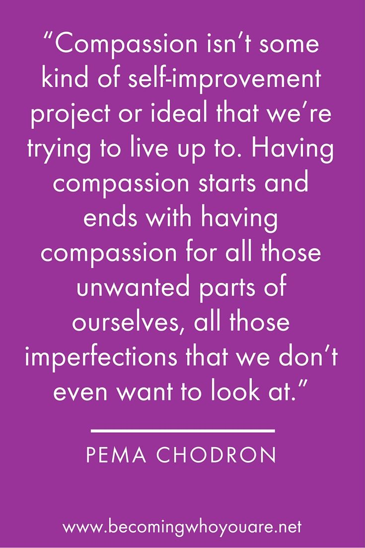 A brilliant definition of self-compassion from Pema Chodron. Click the link to discover 19 more uplifting and inspiring quotes on self-kindness and self-compassion.