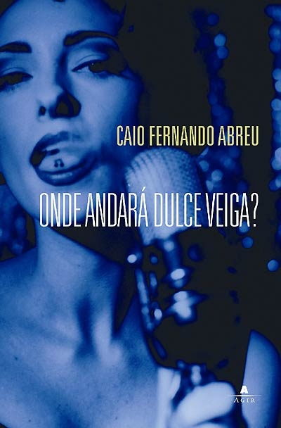 Onde andará Dulce Veiga, by Caio Fernando Abreu...