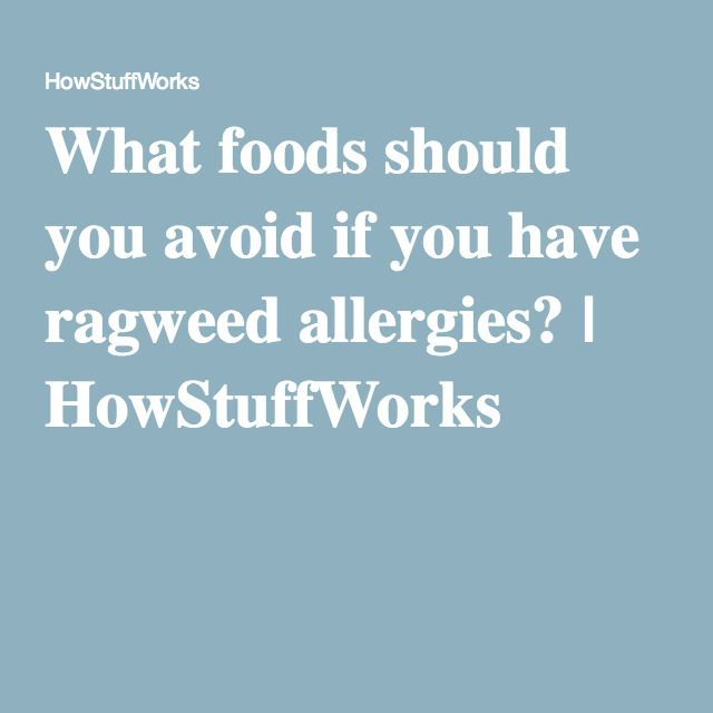 What foods should you avoid if you have ragweed allergies? | HowStuffWorks