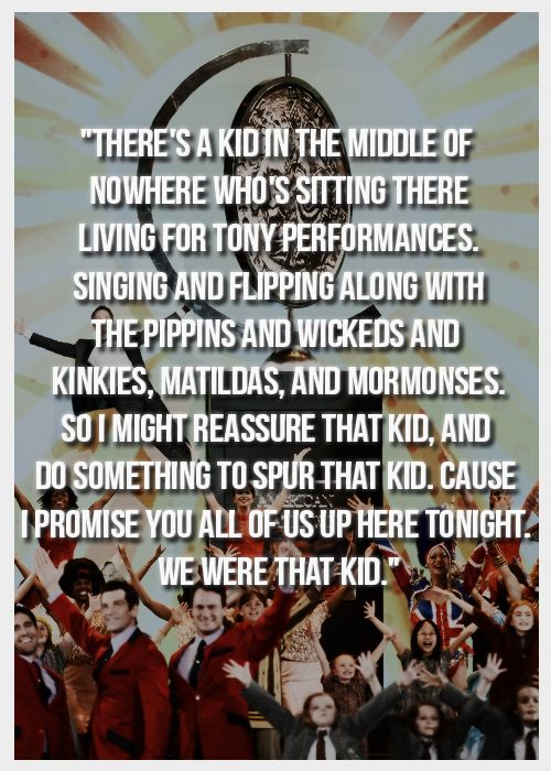 2013 Tony Awards- this is one of the mot inspiring quotes for me when it comes to theatre and broadway. :')