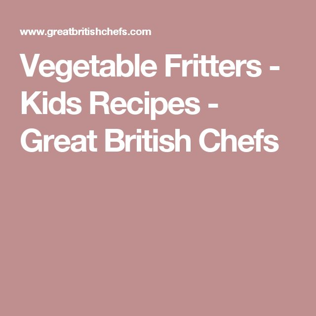 Vegetable Fritters - Kids Recipes - Great British Chefs