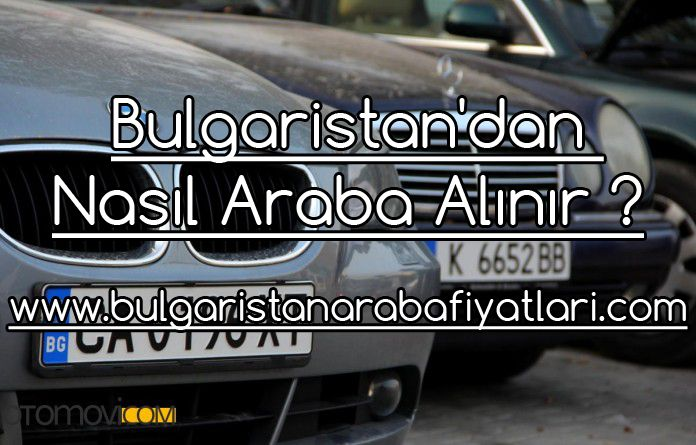 Bulgaristan'dan Nasıl Araba Alınır ?