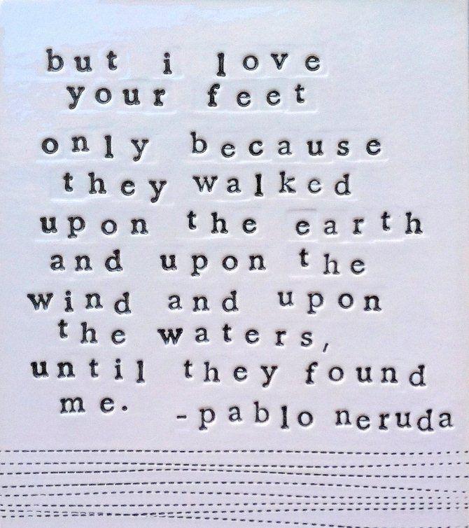 pero no amo tus pies sino porque anduvieron sobre la tierra y sobre el viento y sobre el agua hasta que me encontraron the spanish version