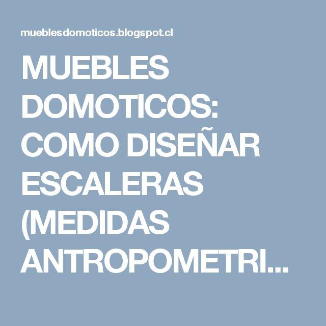 MUEBLES DOMOTICOS: COMO DISEÑAR ESCALERAS (MEDIDAS ANTROPOMETRICAS)