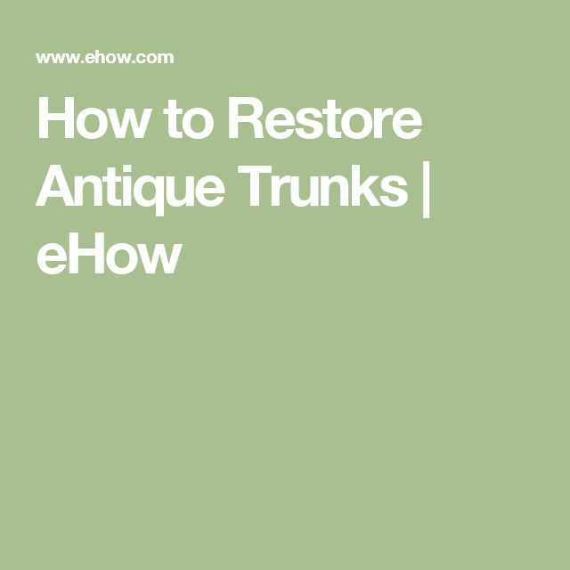 How to Restore Antique Trunks | eHow