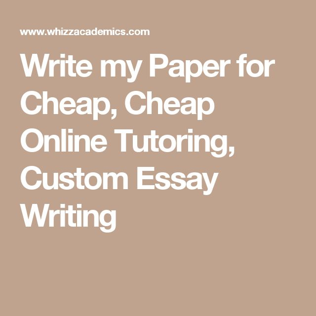 Write My Essays Today: Write My Paper For Cheap, Cheap Online Tutoring, Custom