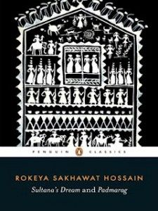 Sultana's Dream and Padmarag are two feminist novellas by Rokeya Sakhawat Hossain each of which paints an appealing picture of a feminist utopia.
