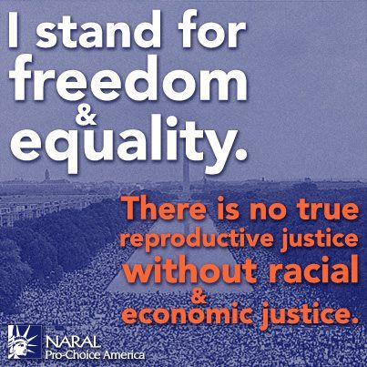 """""""I stand for freedom and equality. There is no true reproductive justice without racial and economic justice."""" 