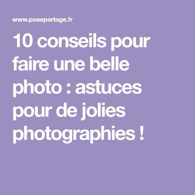 10 conseils pour faire une belle photo : astuces pour de jolies photographies !