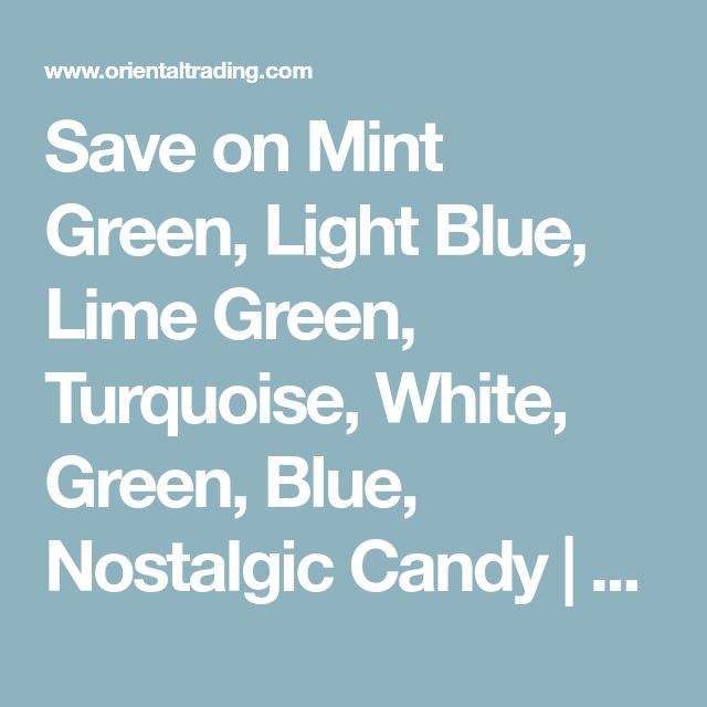 Save on Mint Green, Light Blue, Lime Green, Turquoise, White, Green, Blue, Nostalgic Candy | Oriental Trading
