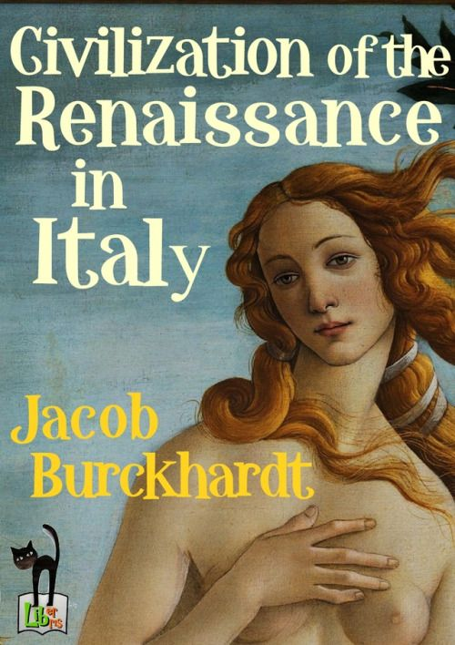 The Civilization of the Renaissance in Italy - Jacob BurckhardtThe Civilization of the Renaissance in Italy (German: Die Cultur der Renaissance in Italien) is an 1860 work on the Italian Renaissance by Swiss historian Jacob Burckhardt. Together with...