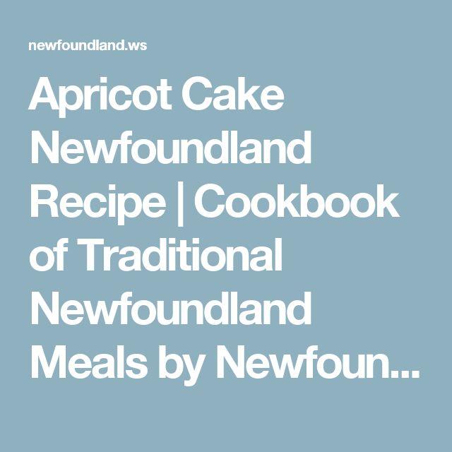 Apricot Cake Newfoundland Recipe   Cookbook of Traditional Newfoundland Meals by Newfoundland.ws