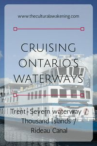 Cruising Ontario's Waterways - exploring the Trent Severn Waterway, the Thousand Islands and the Rideau Canal www.theculturalawakening.com