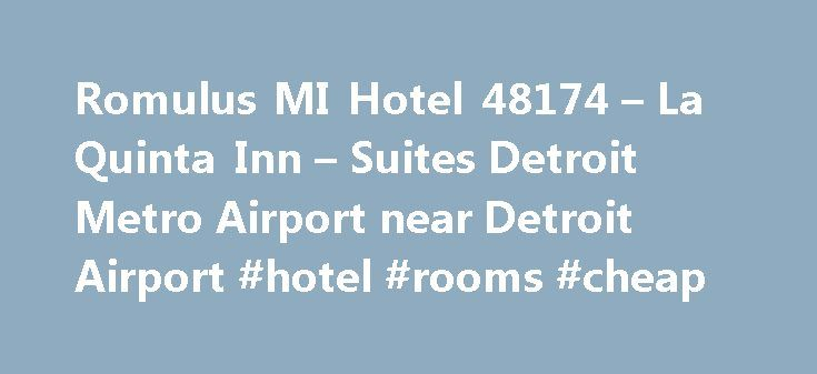 Romulus MI Hotel 48174 – La Quinta Inn – Suites Detroit Metro Airport near Detroit Airport #hotel #rooms #cheap http://hotel.remmont.com/romulus-mi-hotel-48174-la-quinta-inn-suites-detroit-metro-airport-near-detroit-airport-hotel-rooms-cheap/  #laquinta motels # Detroit Metro Airport The Detroit Metro Airport Area The newly renovated La Quinta Inn Suites Detroit Metro Airport Romulus, MI hotel is conveniently located at the main entrance of the Detroit Metro Airport. We offer spacious guest…