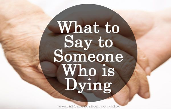 What to Say to Someone Who is Dying