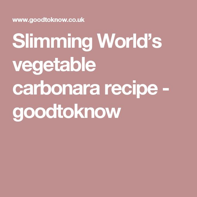 Slimming World's vegetable carbonara recipe - goodtoknow