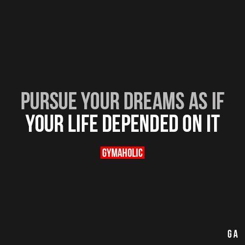Pursue Your Dreams As If