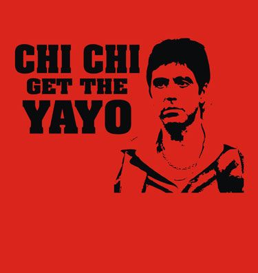 Scarface quotes | Sol Tshirts | Scarface quote Chichi get the Yayo shirt