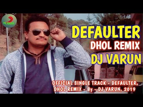 Defaulter - Dhol Remix - DJ VARUN || Punjabi remix songs
