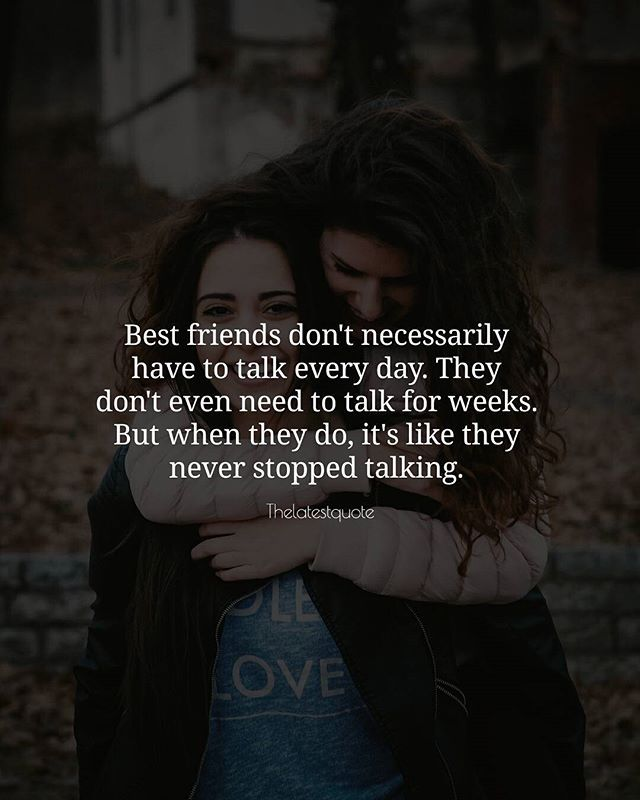 Best friends don't necessarily have to talk every day. They don't even need to talk for weeks. But when they do it's like they never stopped talking. . . #quotes