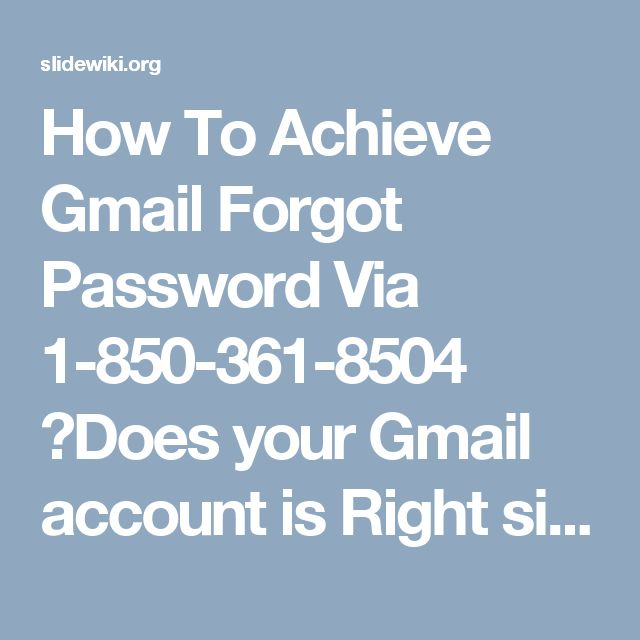 How To Achieve Gmail Forgot Password Via 1-850-361-8504 ?Does your Gmail account is Right sit without moving because of Gmail forgot password 1-850-361-8504 issue? By then, why not you are endeavoring it to recover? The decision of recovering password is troublesome yet moreover less monotonous. Basically go to recovery option and take after the methods influenced a demand to do, it to will lead you to productive recuperation of password.Call on our number for ensured specific offer help…