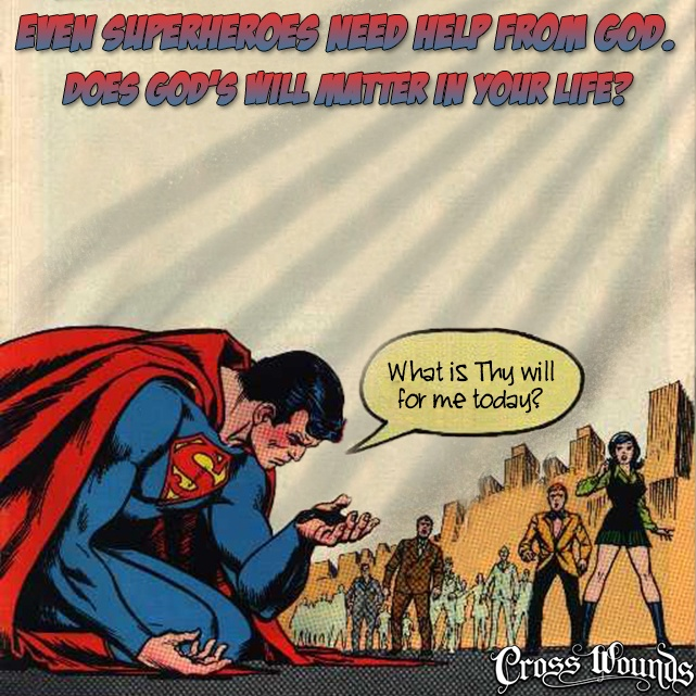 Even superheroes need help from God! www.crosswounds.com ...